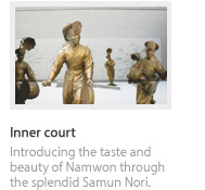Inner court - introduciong the taste and beauty of namwon through the splendid samun nori